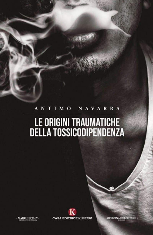 Le origini traumatiche della tossicodipendenza (2021) A cura di A. Navarra – Recensione