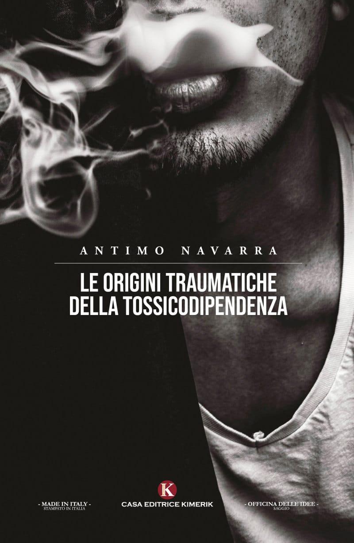 Le origini traumatiche della tossicodipendenza (2021) di Antimo Navarra – Recensione del libro