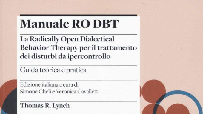 Manuale Ro DBT. La Radically Open Dialectical Behavior Therapy per il trattamento dei disturbi da ipercontrollo (2021) diThomas R. Lynch – Recensione del manuale