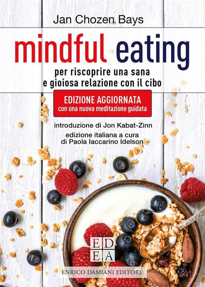 Mindful eating. Per riscoprire una sana e gioiosa relazione con il cibo (2021) di Jan Chozen Bays – Recensione dell'edizione aggiornata