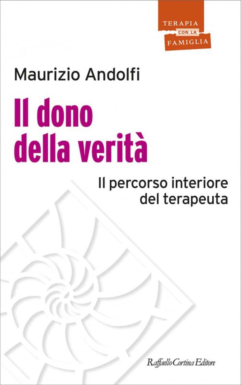 Il dono della verità – il percorso interiore del terapeuta (2021) di Maurizio Andolfi – Recensione del libro