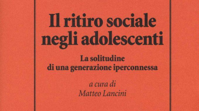 Il ritiro sociale negli adolescenti (2019) a cura di Matteo Lancini – Recensione del libro