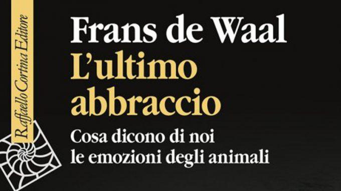 L'ultimo abbraccio. Cosa dicono di noi le emozioni degli animali (2020) di Frans de Waal – Recensione