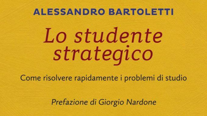Lo studente strategico. Come risolvere rapidamente i problemi di studio (2017) di Alessandro Bartoletti – Recensione del libro