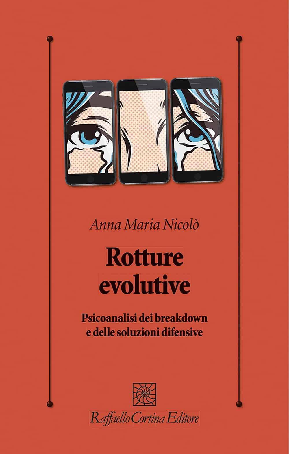Rotture evolutive. Psicoanalisi dei breakdown e delle soluzioni difensive (2021) di Anna Maria Nicolò – Recensione
