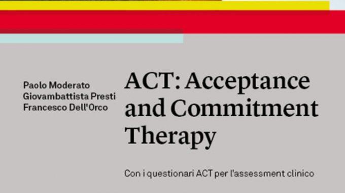 ACT: Acceptance and Commitment Therapy (2020) di Moderato, Presti e Dell'Orco – Recensione del libro