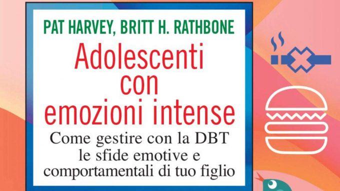 Adolescenti con emozioni intense. Come gestire con la DBT le sfide emotive e comportamentali di tuo figlio (2021) di Pat Harvey e Britt H. Rathbone – Recensione