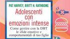 Adolescenti con emozioni intense. Come gestire con la DBT le sfide emotive e comportamentali di tuo figlio – Recensione