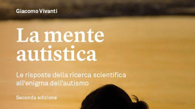 La mente autistica. Le risposte della ricerca scientifica all'enigma dell'autismo (2021) di Giacomo Vivanti – Recensione