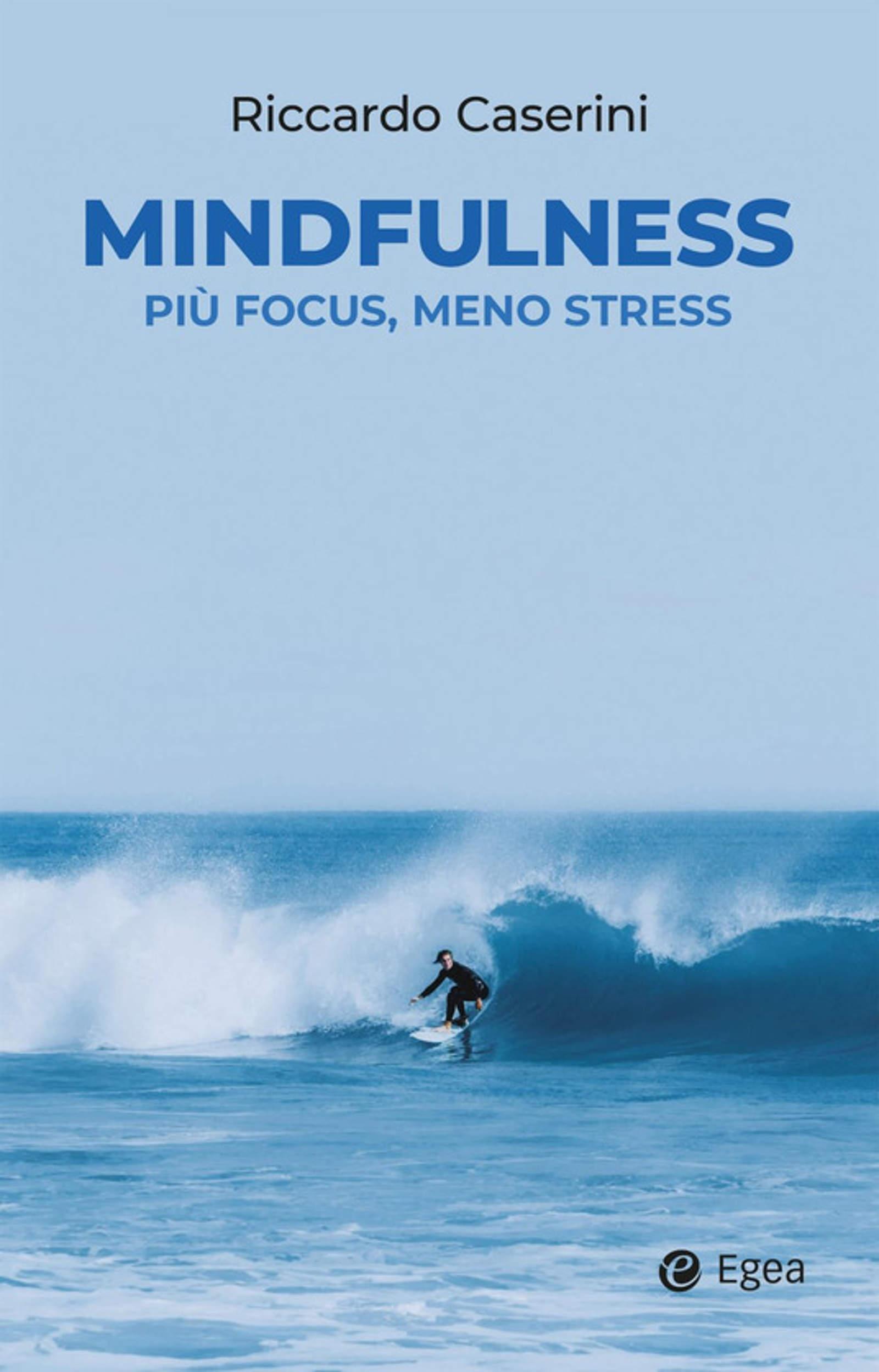 """La facilità di essere consapevoli. Recensione di """"Mindfulness, più focus, meno stress"""" (2021) di Riccardo Caserini"""