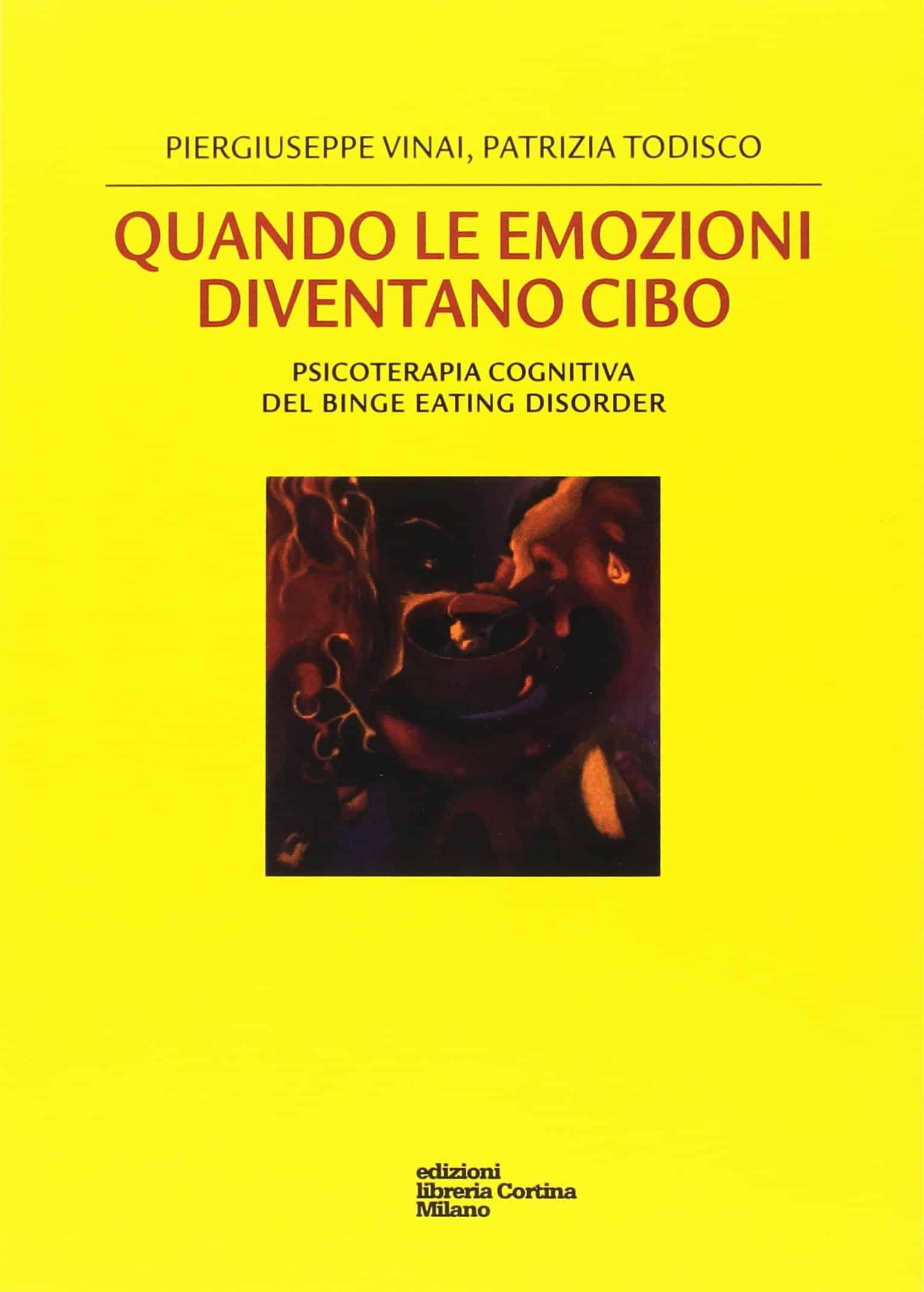 Quando le emozioni diventano cibo. Psicoterapia cognitiva del binge eating disorder (2007) di Vinai e Todisco – Recensione del libro